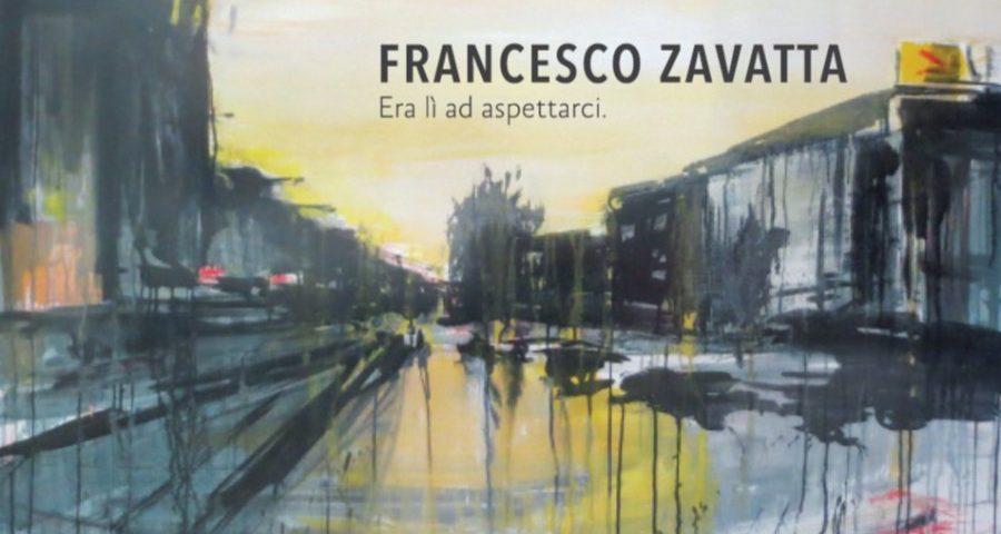 Era lì ad aspettarci - Mostra Francesco Zavatta